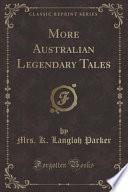 More Australian Legendary Tales (Classic Reprint)