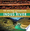 The Ancient Civilization of the Indus River | Indus Civilization Grade 4 | Children's Ancient History