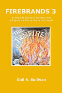 FIREBRANDS 3 12 Real Life Stories of Salvation that Will Ignite the Fire of God in Your Heart!