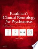 """Kaufman's Clinical Neurology for Psychiatrists E-Book"" by David Myland Kaufman, Howard L. Geyer, Mark J Milstein"