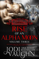 RISE OF AN ALPHA MOON Volume 3