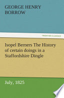 Isopel Berners The History of certain doings in a Staffordshire Dingle  July  1825