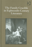 The Family Crucible In Eighteenth Century Literature