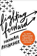 link to Fighting forward : your nitty gritty guide to beating the lies that hold you back in the TCC library catalog
