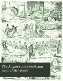 The Angler s Note book and Naturalists Record