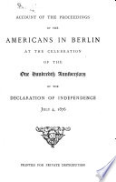 Account of the Proceedings of the Americans in Berlin at the Celebration of the One Hundredth Anniversary of the Declaration of Independence