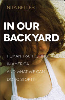 In Our Backyard: Human Trafficking in America and What We Can Do to ...