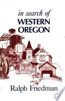 """In Search of Western Oregon"" by Ralph Friedman"