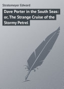 Dave Porter in the South Seas: or, The Strange Cruise of the Stormy Petrel