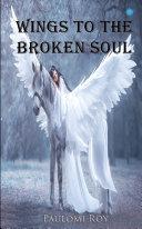 Wings To The Broken Soul Pdf/ePub eBook