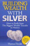 Building Wealth with Silver  : How to Profit From the Biggest Wealth Transfer in History
