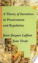 """A Theory of Incentives in Procurement and Regulation"" by Jean-Jacques Laffont, Jean Tirole, Colette Laffont"