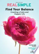 """REAL SIMPLE Find Your Balance: Creating a Calm and Happier Life"" by The Editors of Real Simple"