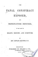 The Papal Conspiracy Exposed  and Protestantism Defended