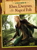 A Field Guide to Elves, Dwarves, and Other Magical Folk