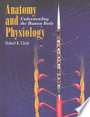 """""""Anatomy and Physiology: Understanding the Human Body"""" by Robert K. Clark"""