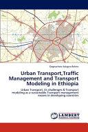 Urban Transport,Traffic Management and Transport Modeling in Ethiopi