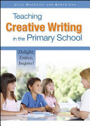 EBOOK: Teaching Creative Writing in the Primary School: Delight, Entice, Inspire!