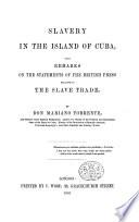 Memoria sobre la esclavitud en la isla de Cuba, con observaciones sobre los asertos de la prensa inglesa relativos al trafico de esclavos. (Slavery in the Island of Cuba, etc.) Span. & Eng