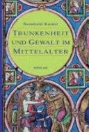 Trunkenheit und Gewalt im Mittelalter