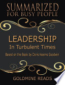 Leadership   Summarized for Busy People  In Turbulent Times  Based on the Book by Doris Kearns Goodwin