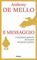 Il messaggio. Il testamento spirituale del maestro del pensiero positivo