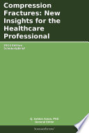 Compression Fractures New Insights For The Healthcare Professional 2013 Edition Book PDF
