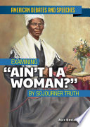 Examining  Ain t I a Woman   by Sojourner Truth