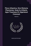Flora Atlantica, Sive Historia Plantarum, Quae in Atlante, Agro Tunetano Et Algeriensi Crescunt;