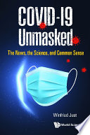 Covid-19 Unmasked: The News, The Science, And Common Sense