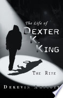 The Life of Dexter K  King