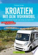 Kroatien mit dem Wohnmobil: Wohnmobil-Reiseführer. Routen von Istrien bis Dubrovnik
