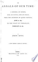 The Annals of Our Time  a Diurnal of Events  Social and Political  Home and Foreign  from the Accession of Queen Victoria  June 20  1837