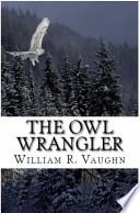 The Owl Wrangler (Illustrated)