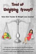 Tired Of Weighting Around Keto Diet Tracker Weight Loss Journal Book PDF