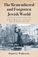 The remembered and forgotten Jewish world : Jewish heritage in Europe and the United States / Daniel