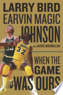 """When the Game Was Ours"" by Larry Bird, Earvin Johnson, Jackie MacMullan"