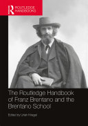 The Routledge Handbook of Franz Brentano and the Brentano School