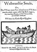 Westward for Smelts Or the Water-mans Fare of Mad-merry Western Wenches, Whose Tongues Albeit Like Bell-clappers (etc.) Written by Kinde Kit of Kingstone