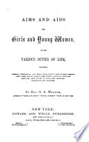 Aims and Aids for Girls and Young Women on the Various Duties of Life
