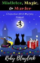 Magic, Mistletoe, & Murder: A Suburban Witch Mystery Prequel Story [Pdf/ePub] eBook