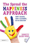 The Spread the Happiness Approach  Happy Teachers  Happy Classrooms  Better Education