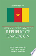 """Historical Dictionary of the Republic of Cameroon"" by Mark Dike DeLancey, Rebecca Neh Mbuh, Mark W. Delancey"