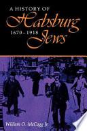 A History of Habsburg Jews  1670 1918 Book
