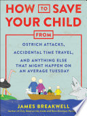 How to Save Your Child from Ostrich Attacks  Accidental Time Travel  and Anything Else that Might Happen on an Average Tuesday