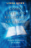 Como Leer los Registros Akasicos: Descubre la Memoria de Tu Alma = How to Read the Akashic Records