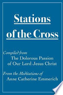 Stations of the Cross Compiled from the Dolorous Passion  : Of Our Lord Jesus Christ from the Meditations of Anne Catherine Emmerich