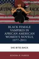 Black female vampires in African American women's novels, 1977-2011: she bites back