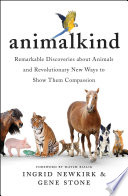 """Animalkind: Remarkable Discoveries About Animals and Revolutionary New Ways to Show Them Compassion"" by Ingrid Newkirk, Gene Stone, Mayim Bialik"