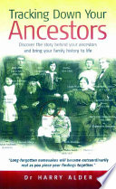 Tracking Down Your Ancestors  : Discover the Story Behind Your Ancestors and Bring Your Family History to Life
